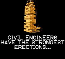 civil engineers have the strongest erections by teeshoppy