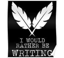 I Would Rather Be Writing Poster