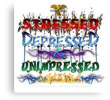 Stressed, Depressed & Unimpressed Canvas Print