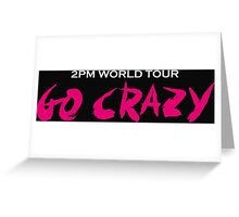 2PM world tour go carzy Greeting Card