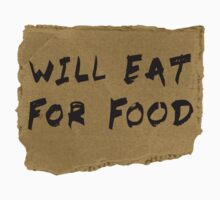 Will Eat For Food Cardboard Sign by TheShirtYurt