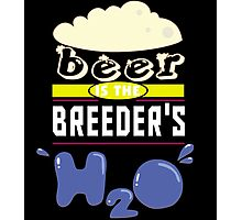 """Beer is the Breeder's H20"" Collection #43045 Photographic Print"