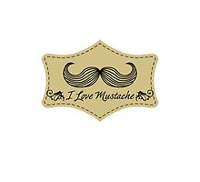 I Love Mustache by orgus88