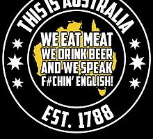 this is australia we eat meat we drink beer and we speak f#chin' english by teeshoppy