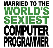 Married To The World's Sexiest Computer Programmer Photographic Print
