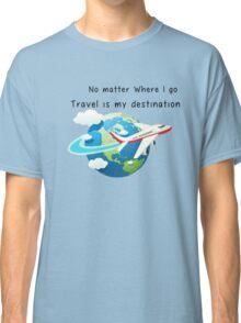 Travel is my destination Classic T-Shirt