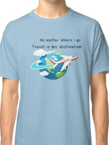 Travel is my destination Classic T-Shirt