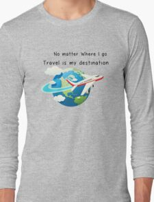 Travel is my destination Long Sleeve T-Shirt