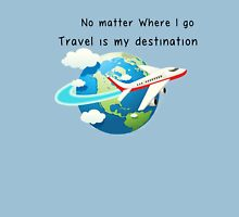 Travel is my destination Unisex T-Shirt