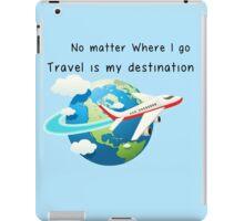 Travel is my destination iPad Case/Skin