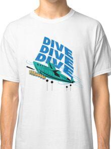 Dive! Dive! Dive! Classic T-Shirt
