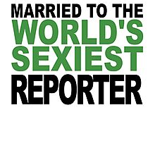 Married To The World's Sexiest Reporter Photographic Print