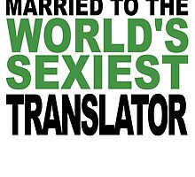 Married To The World's Sexiest Translator by GiftIdea