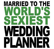 Married To The World's Sexiest Wedding Planner Photographic Print
