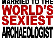 Married To The World's Sexiest Archaeologist by GiftIdea