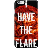 I Have The Flare iPhone Case/Skin