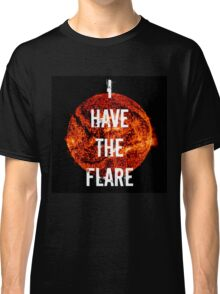 I Have The Flare Classic T-Shirt