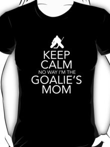 Keep Calm No Way Goalies Mom Tshirt/Hoodie T-Shirt