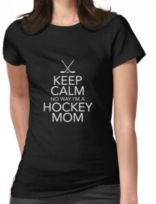 Keep Calm No Way Hockey Mom Tshirt/Hoodie Womens Fitted T-Shirt