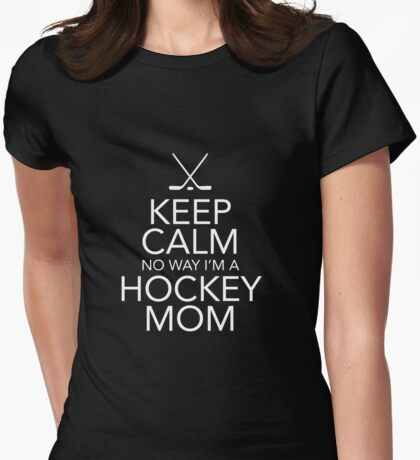 Keep Calm No Way Hockey Mom Tshirt/Hoodie Womens Fitted T-Shirt