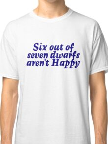 Six out of seven dwarfs aren't Happy Classic T-Shirt