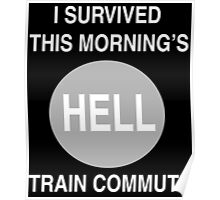 I Survived This Morning's Hell Train Commute Poster