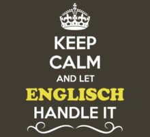 Keep Calm and Let ENGLISCH Handle it by robinson30