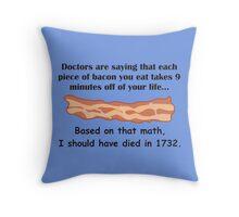 Bacon... Secret of Immortality? Throw Pillow