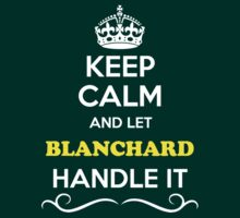 Keep Calm and Let BLANCHARD Handle it by thenamer