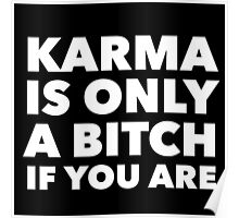 Karma Is Only a Bitch If You Are Funny Quote Poster