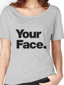 Your Face - Dark Text Women's Relaxed Fit T-Shirt