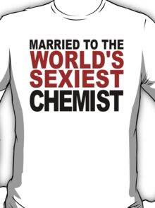 Married To The World's Sexiest Chemist T-Shirt