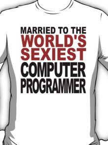 Married To The World's Sexiest Computer Programmer T-Shirt