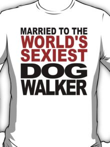 Married To The World's Sexiest Dog Walker T-Shirt