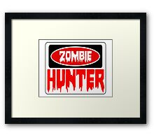 ZOMBIE HUNTER, FUNNY DANGER STYLE FAKE SAFETY SIGN Framed Print