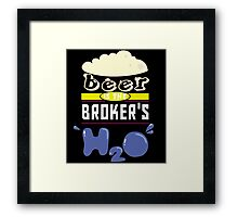 """""""Beer is the Broker's H20"""" Collection #43048 Framed Print"""