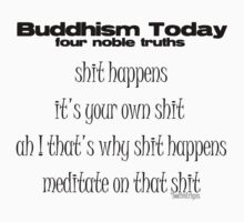 what buddha would say NOW !! by tim buckley | bodhiimages