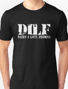 DILF-Damn I Love Fishing Unisex T-Shirt