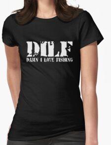 DILF-Damn I Love Fishing Womens Fitted T-Shirt