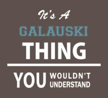 Its a GALAUSKI thing, you wouldn't understand Kids Clothes