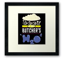 """""""Beer is the Butcher's H20"""" Collection #43051 Framed Print"""