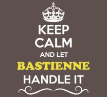 Keep Calm and Let BASTIENNE Handle it Kids Clothes