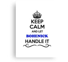 Keep Calm and Let BOHENICK Handle it Canvas Print