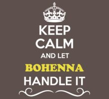 Keep Calm and Let BOHENNA Handle it Kids Clothes