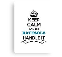 Keep Calm and Let BATESOLE Handle it Canvas Print