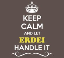 Keep Calm and Let ERDEI Handle it Kids Clothes
