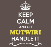 Keep Calm and Let MUTWIRI Handle it Kids Clothes
