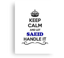 Keep Calm and Let SAEID Handle it Canvas Print