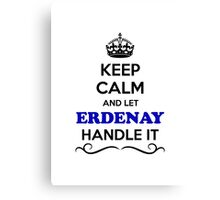 Keep Calm and Let ERDENAY Handle it Canvas Print