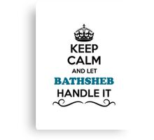 Keep Calm and Let BATHSHEB Handle it Canvas Print